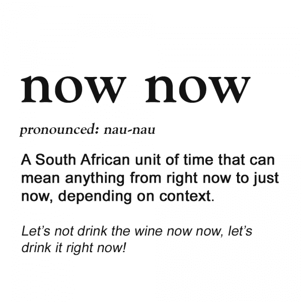 Definition for Now Now in our guide on how to speak like a Capetonian